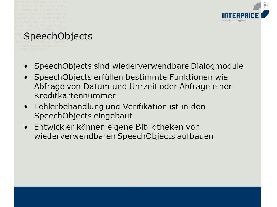 SpeechObjects SpeechObjects sind wiederverwendbare Dialogmodule SpeechObjects erfüllen bestimmte Funktionen wie Abfrage von Datum und Uhrzeit oder Abf