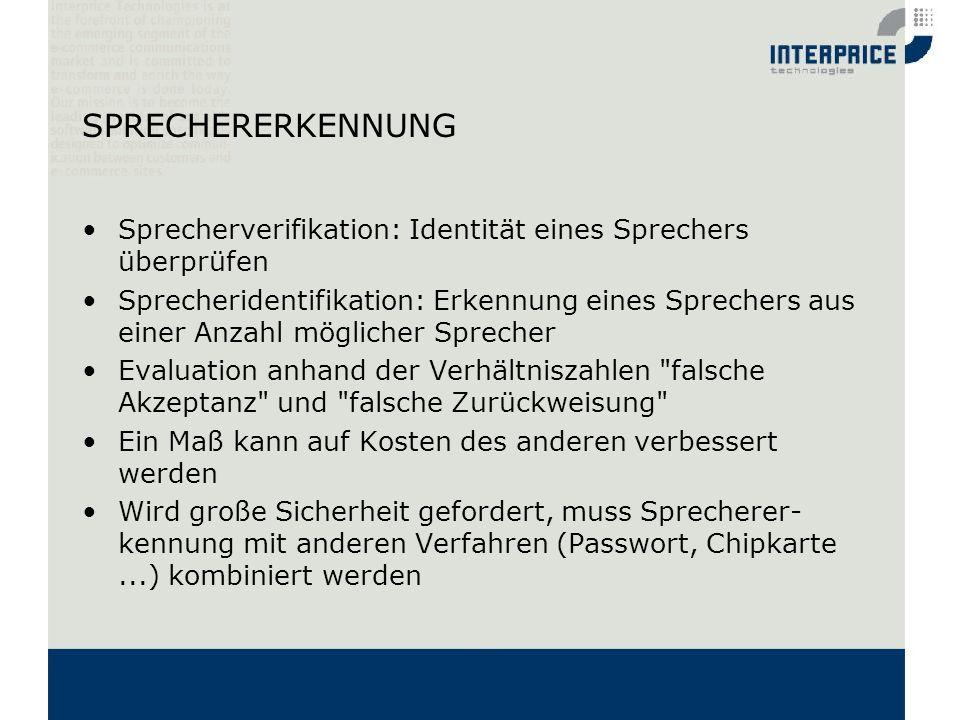 SPRECHERERKENNUNG Sprecherverifikation: Identität eines Sprechers überprüfen Sprecheridentifikation: Erkennung eines Sprechers aus einer Anzahl möglic