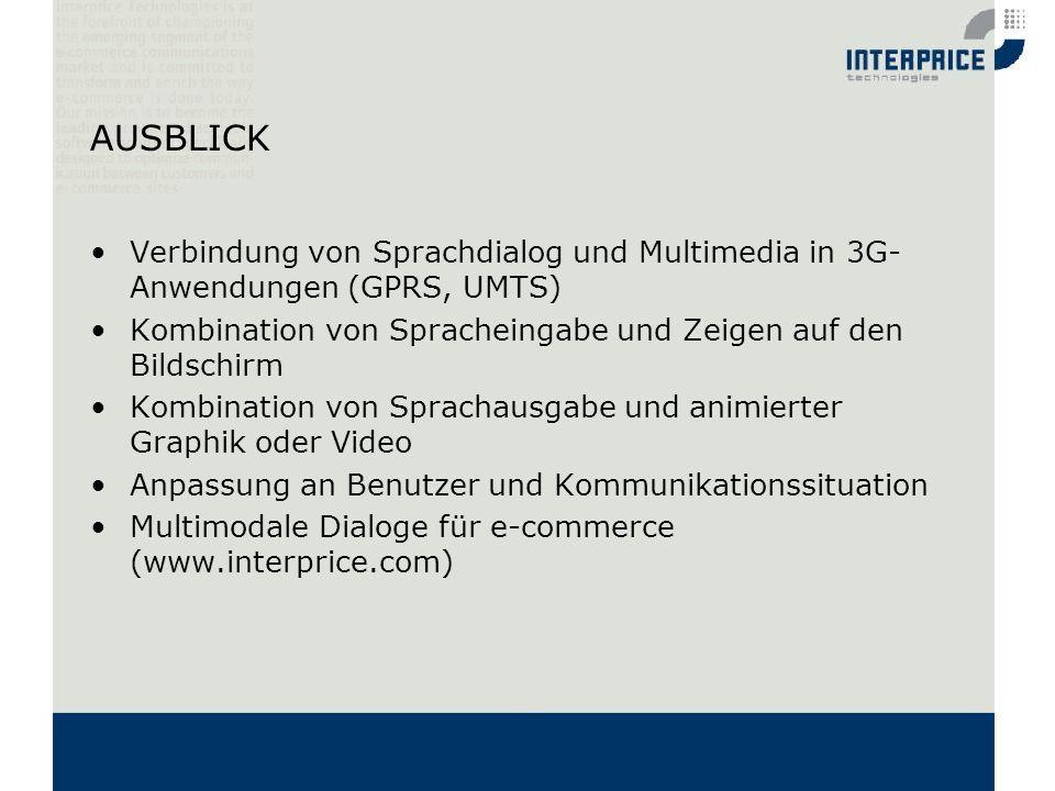 AUSBLICK Verbindung von Sprachdialog und Multimedia in 3G- Anwendungen (GPRS, UMTS) Kombination von Spracheingabe und Zeigen auf den Bildschirm Kombin