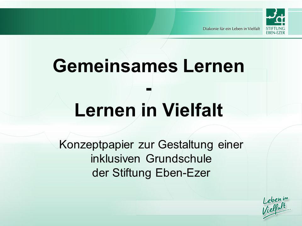 Gemeinsames Lernen - Lernen in Vielfalt Konzeptpapier zur Gestaltung einer inklusiven Grundschule der Stiftung Eben-Ezer