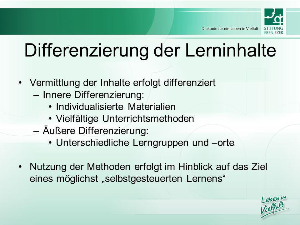Differenzierung der Lerninhalte Vermittlung der Inhalte erfolgt differenziert –Innere Differenzierung: Individualisierte Materialien Vielfältige Unter