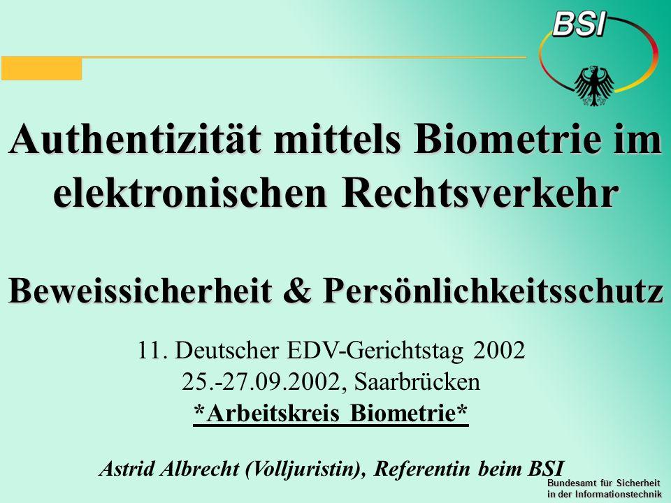 Bundesamt für Sicherheit in der Informationstechnik Authentizität mittels Biometrie im elektronischen Rechtsverkehr Beweissicherheit & Persönlichkeits