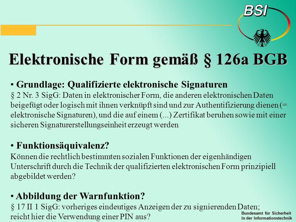 Bundesamt für Sicherheit in der Informationstechnik Elektronische Form gemäß § 126a BGB Grundlage: Qualifizierte elektronische Signaturen § 2 Nr. 3 Si