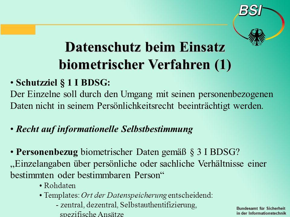Bundesamt für Sicherheit in der Informationstechnik Datenschutz beim Einsatz biometrischer Verfahren (1) Schutzziel § 1 I BDSG: Der Einzelne soll durc