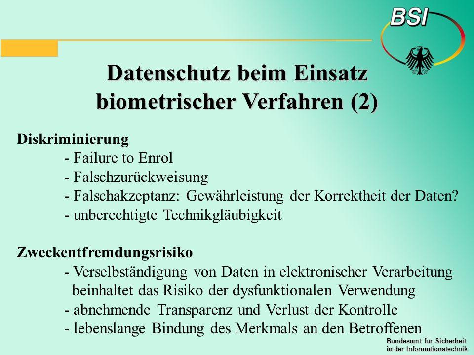 Bundesamt für Sicherheit in der Informationstechnik Datenschutz beim Einsatz biometrischer Verfahren (2) Diskriminierung - Failure to Enrol - Falschzu
