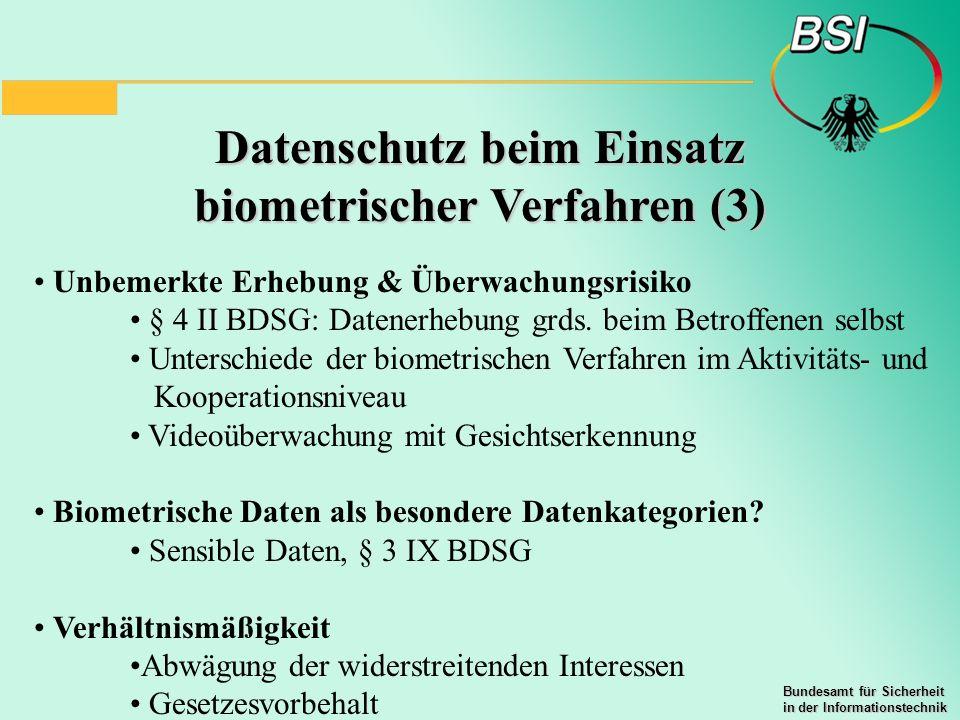 Bundesamt für Sicherheit in der Informationstechnik Datenschutz beim Einsatz biometrischer Verfahren (3) Unbemerkte Erhebung & Überwachungsrisiko § 4
