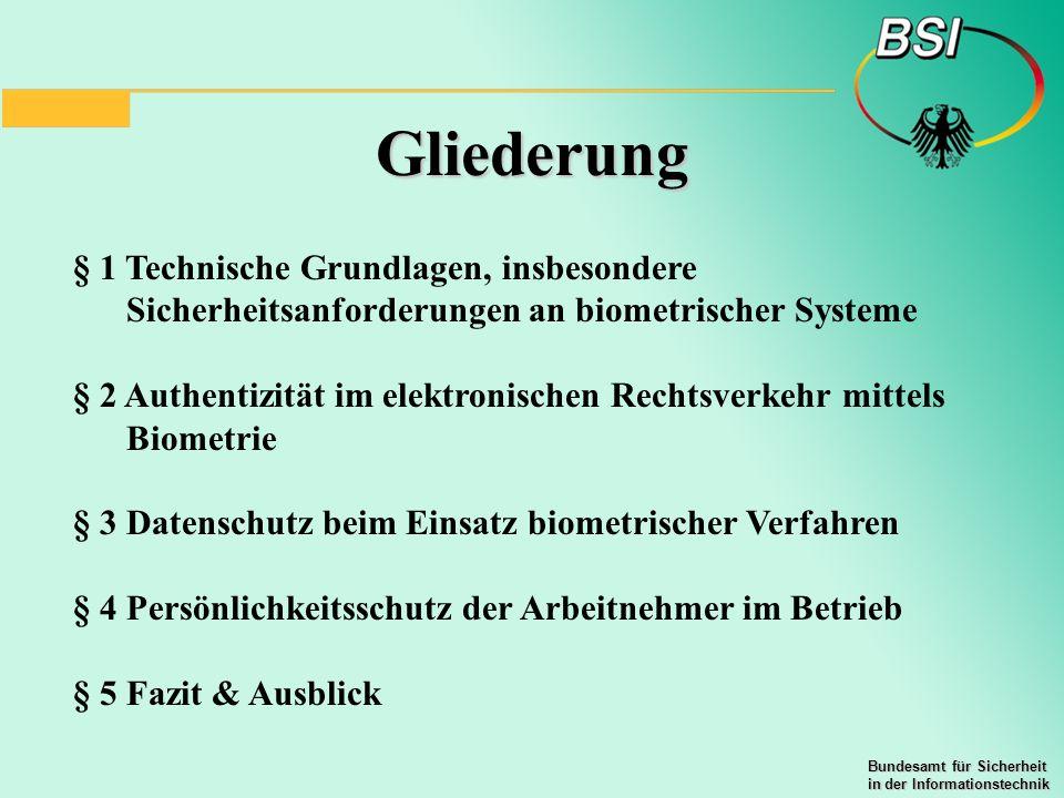 Bundesamt für Sicherheit in der Informationstechnik Gliederung § 1 Technische Grundlagen, insbesondere Sicherheitsanforderungen an biometrischer Syste