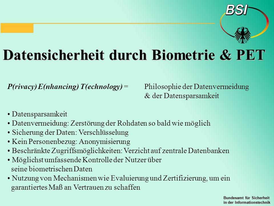 Bundesamt für Sicherheit in der Informationstechnik Datensicherheit durch Biometrie & PET P(rivacy) E(nhancing) T(echnology) = Philosophie der Datenve