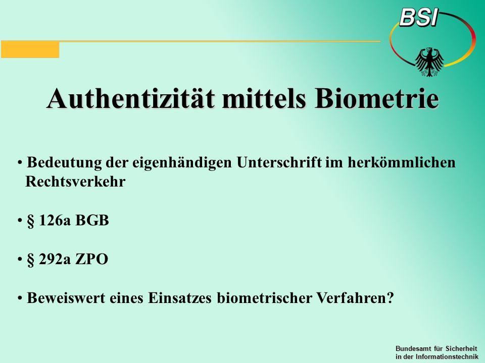 Bundesamt für Sicherheit in der Informationstechnik Authentizität mittels Biometrie Bedeutung der eigenhändigen Unterschrift im herkömmlichen Rechtsve