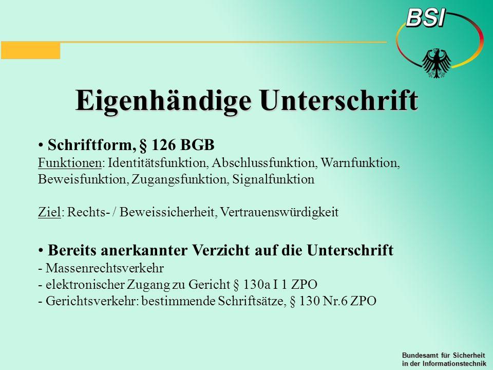 Bundesamt für Sicherheit in der Informationstechnik Eigenhändige Unterschrift Schriftform, § 126 BGB Funktionen: Identitätsfunktion, Abschlussfunktion