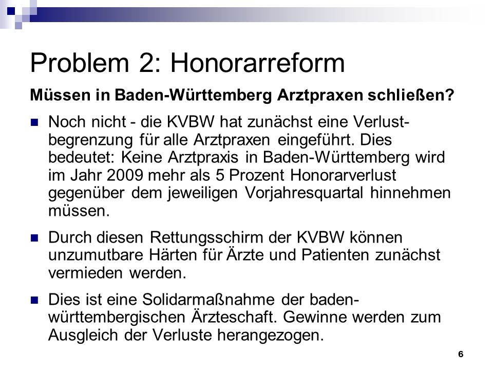 6 Müssen in Baden-Württemberg Arztpraxen schließen? Noch nicht - die KVBW hat zunächst eine Verlust- begrenzung für alle Arztpraxen eingeführt. Dies b