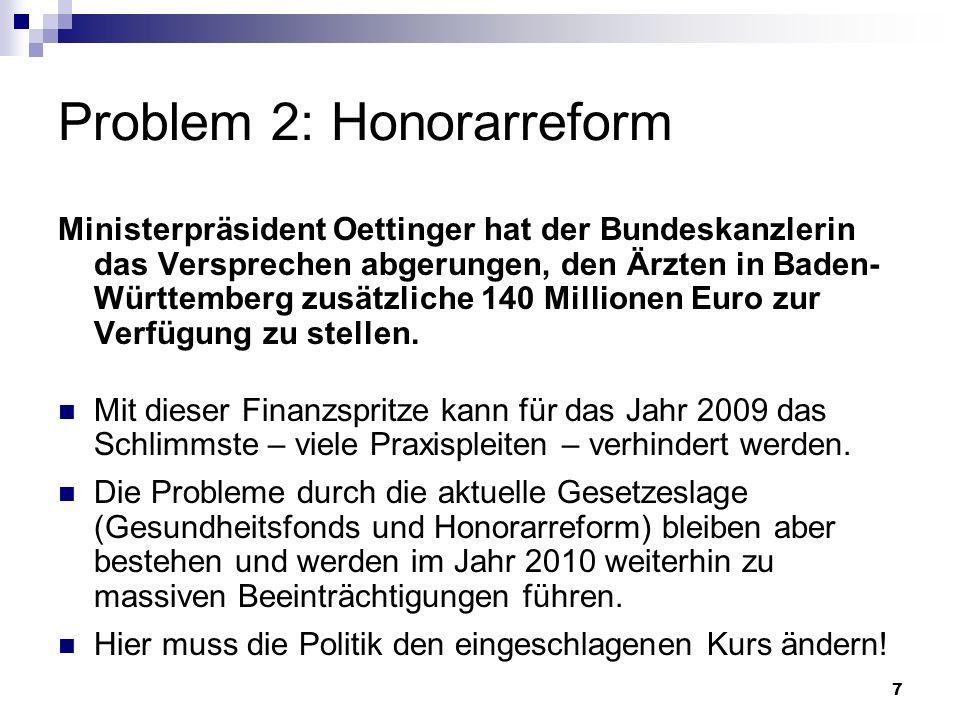 7 Problem 2: Honorarreform Ministerpräsident Oettinger hat der Bundeskanzlerin das Versprechen abgerungen, den Ärzten in Baden- Württemberg zusätzlich