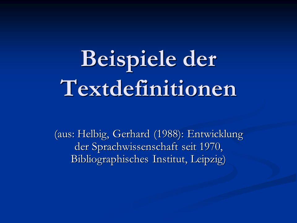 Beispiele der Textdefinitionen (aus: Helbig, Gerhard (1988): Entwicklung der Sprachwissenschaft seit 1970, Bibliographisches Institut, Leipzig)