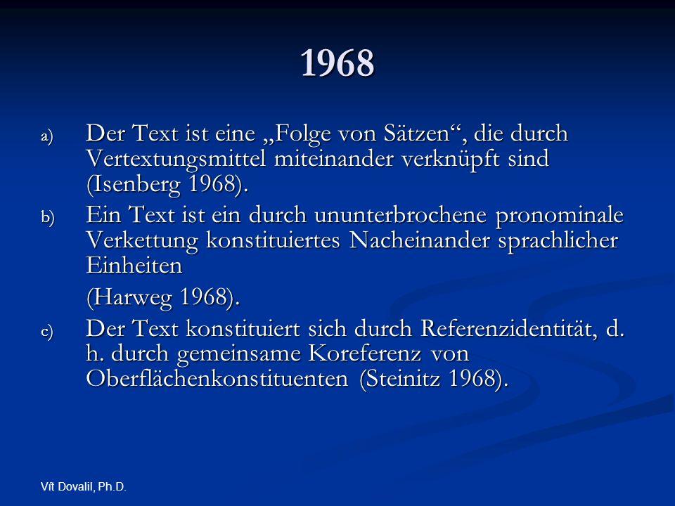 Vít Dovalil, Ph.D. 1968 a) Der Text ist eine Folge von Sätzen, die durch Vertextungsmittel miteinander verknüpft sind (Isenberg 1968). b) Ein Text ist