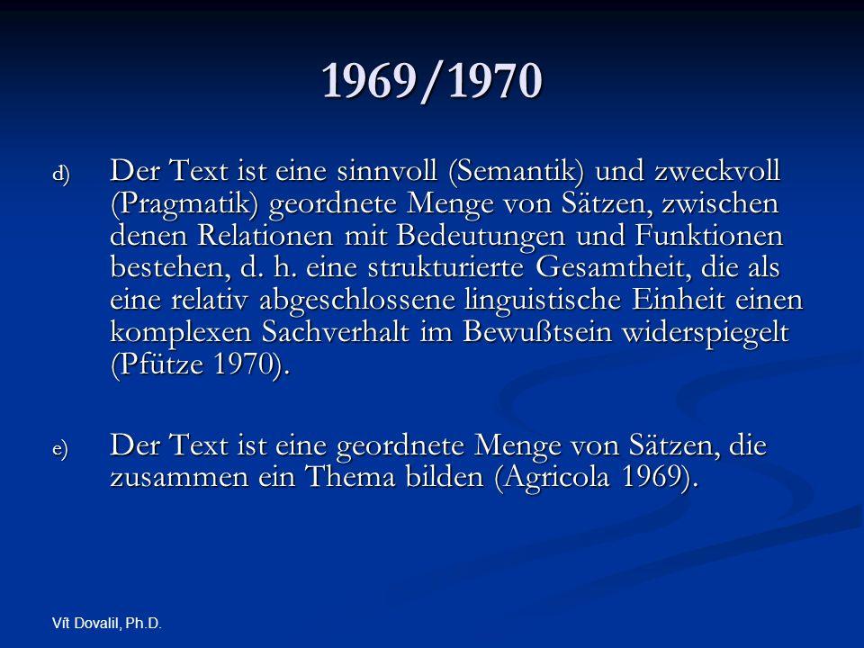 Vít Dovalil, Ph.D. 1969/1970 d) Der Text ist eine sinnvoll (Semantik) und zweckvoll (Pragmatik) geordnete Menge von Sätzen, zwischen denen Relationen