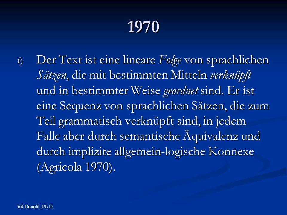 Vít Dovalil, Ph.D. 1970 f) Der Text ist eine lineare Folge von sprachlichen Sätzen, die mit bestimmten Mitteln verknüpft und in bestimmter Weise geord