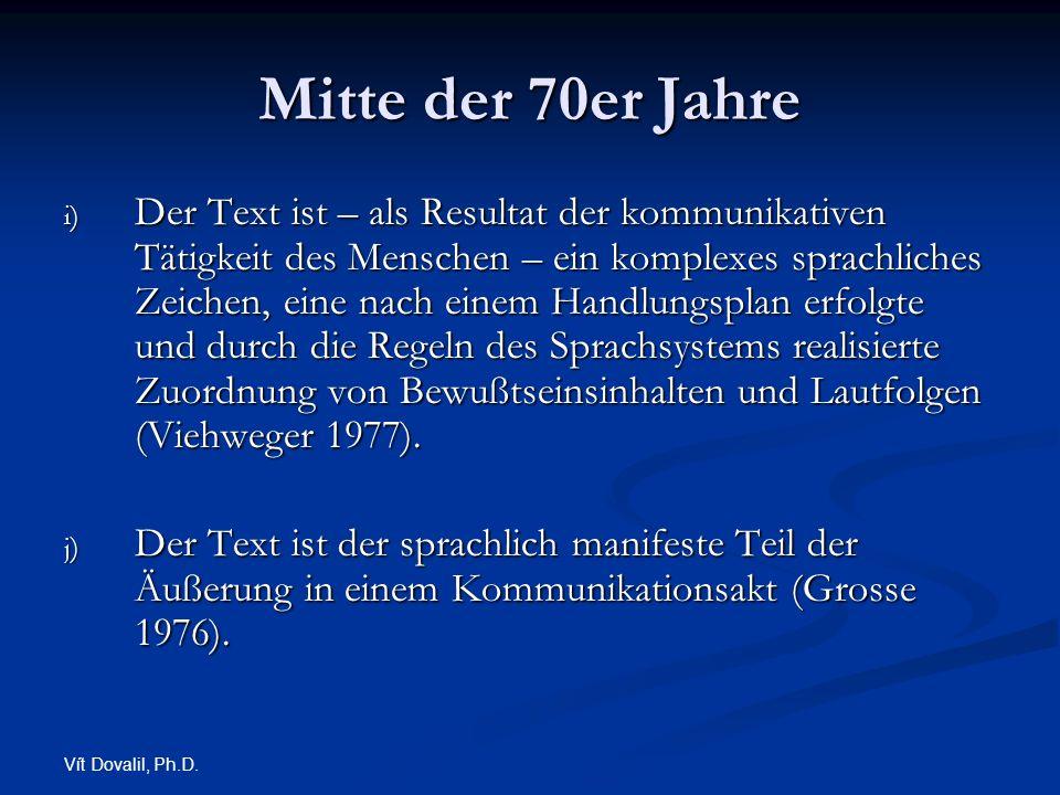 Vít Dovalil, Ph.D. Mitte der 70er Jahre i) Der Text ist – als Resultat der kommunikativen Tätigkeit des Menschen – ein komplexes sprachliches Zeichen,
