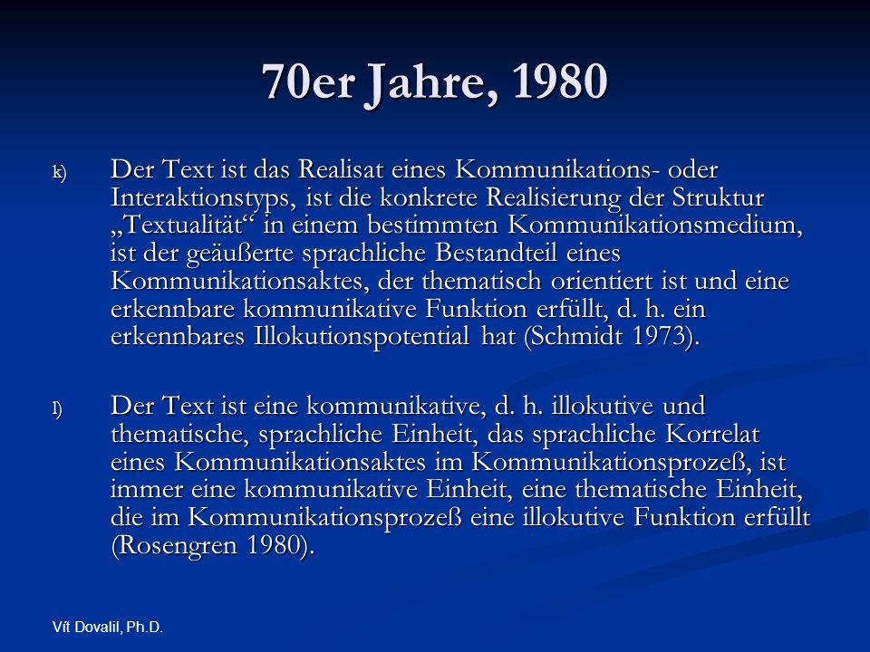 Vít Dovalil, Ph.D. 70er Jahre, 1980 k) Der Text ist das Realisat eines Kommunikations- oder Interaktionstyps, ist die konkrete Realisierung der Strukt