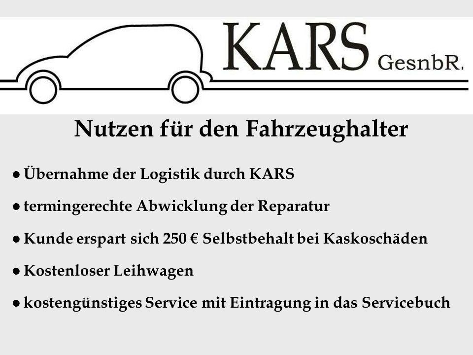 Übernahme der Logistik durch KARS termingerechte Abwicklung der Reparatur Kunde erspart sich 250 Selbstbehalt bei Kaskoschäden Kostenloser Leihwagen kostengünstiges Service mit Eintragung in das Servicebuch Nutzen für den Fahrzeughalter