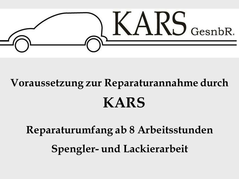 Voraussetzung zur Reparaturannahme durch KARS Reparaturumfang ab 8 Arbeitsstunden Spengler- und Lackierarbeit