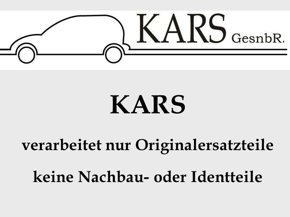 KARS verarbeitet nur Originalersatzteile keine Nachbau- oder Identteile