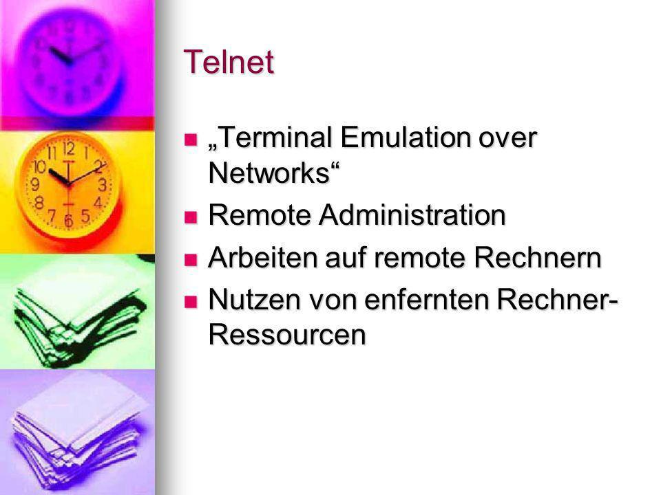 Funktionsweise Telnet-Protokoll Telnet-Protokoll Imaginäre Terminals (NVTs) Imaginäre Terminals (NVTs) Client-Server Verbindung als direkte Verbindung von NVTs angesehen Client-Server Verbindung als direkte Verbindung von NVTs angesehen Fähigkeiten beim Verbindungs- aufbau ausgehandelt Fähigkeiten beim Verbindungs- aufbau ausgehandelt
