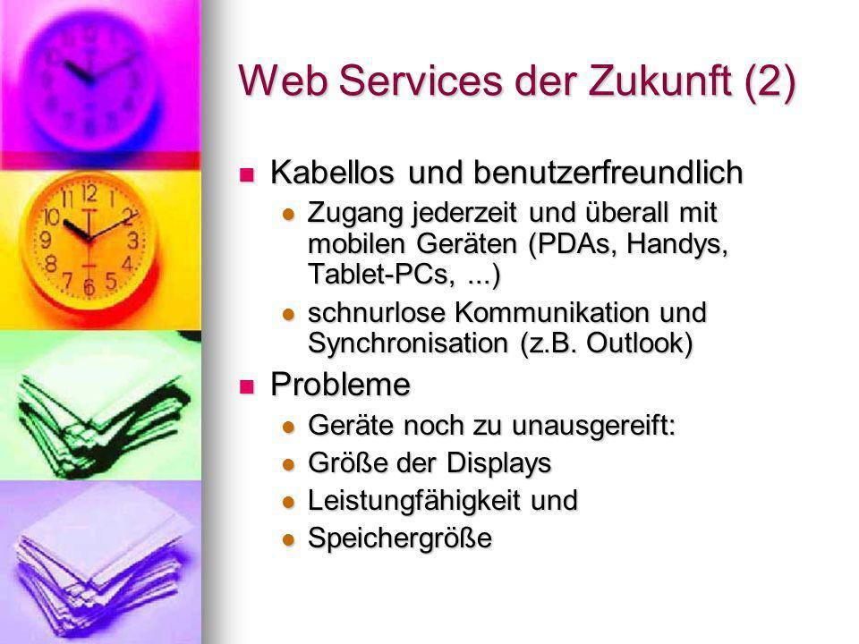 Web Services der Zukunft (3) Die Zukunft des Web und der Web Services Liegt in einer Kombination aus Breitband- verbindung, benutzer- freundlichen Interfaces und allgegenwärtigem Zugang – alles versehen mit künstlicher Intelligenz Die Zukunft des Web und der Web Services Liegt in einer Kombination aus Breitband- verbindung, benutzer- freundlichen Interfaces und allgegenwärtigem Zugang – alles versehen mit künstlicher Intelligenz