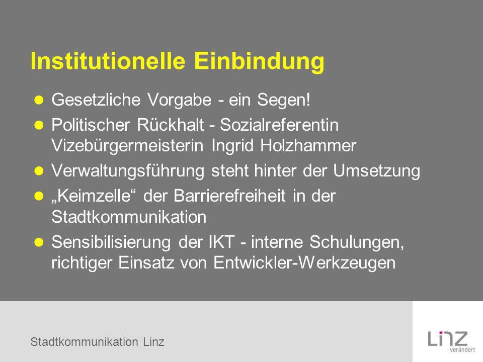 Stadtkommunikation Linz Institutionelle Einbindung Gesetzliche Vorgabe - ein Segen! Politischer Rückhalt - Sozialreferentin Vizebürgermeisterin Ingrid