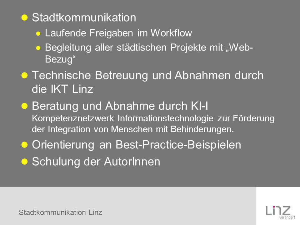 Stadtkommunikation Linz Stadtkommunikation Laufende Freigaben im Workflow Begleitung aller städtischen Projekte mit Web- Bezug Technische Betreuung un
