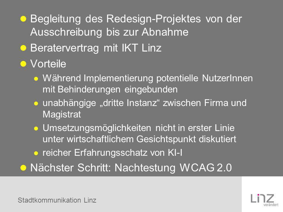 Stadtkommunikation Linz Begleitung des Redesign-Projektes von der Ausschreibung bis zur Abnahme Beratervertrag mit IKT Linz Vorteile Während Implement