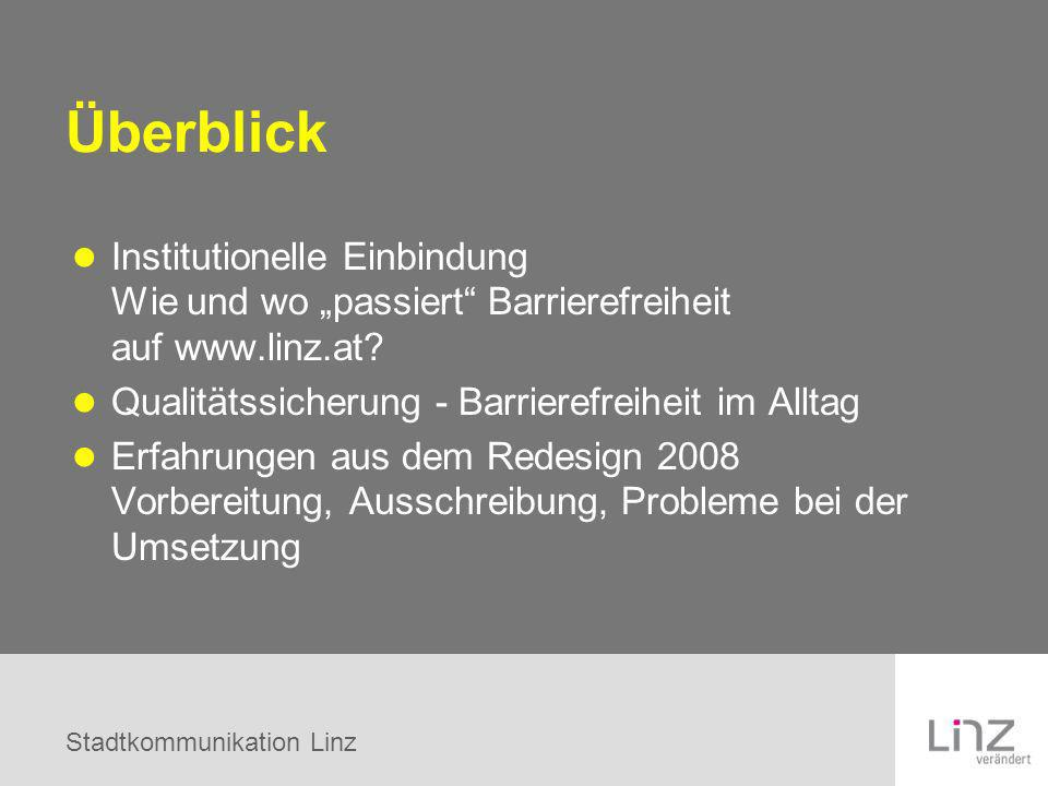 Stadtkommunikation Linz Überblick Institutionelle Einbindung Wie und wo passiert Barrierefreiheit auf www.linz.at? Qualitätssicherung - Barrierefreihe