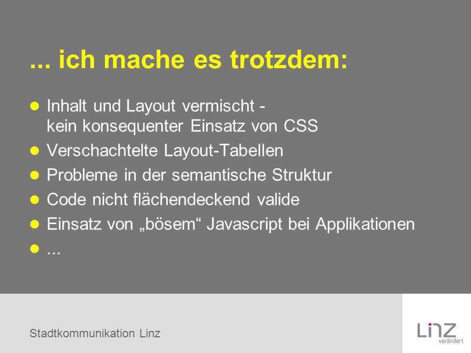 Stadtkommunikation Linz Inhalt und Layout vermischt - kein konsequenter Einsatz von CSS Verschachtelte Layout-Tabellen Probleme in der semantische Str