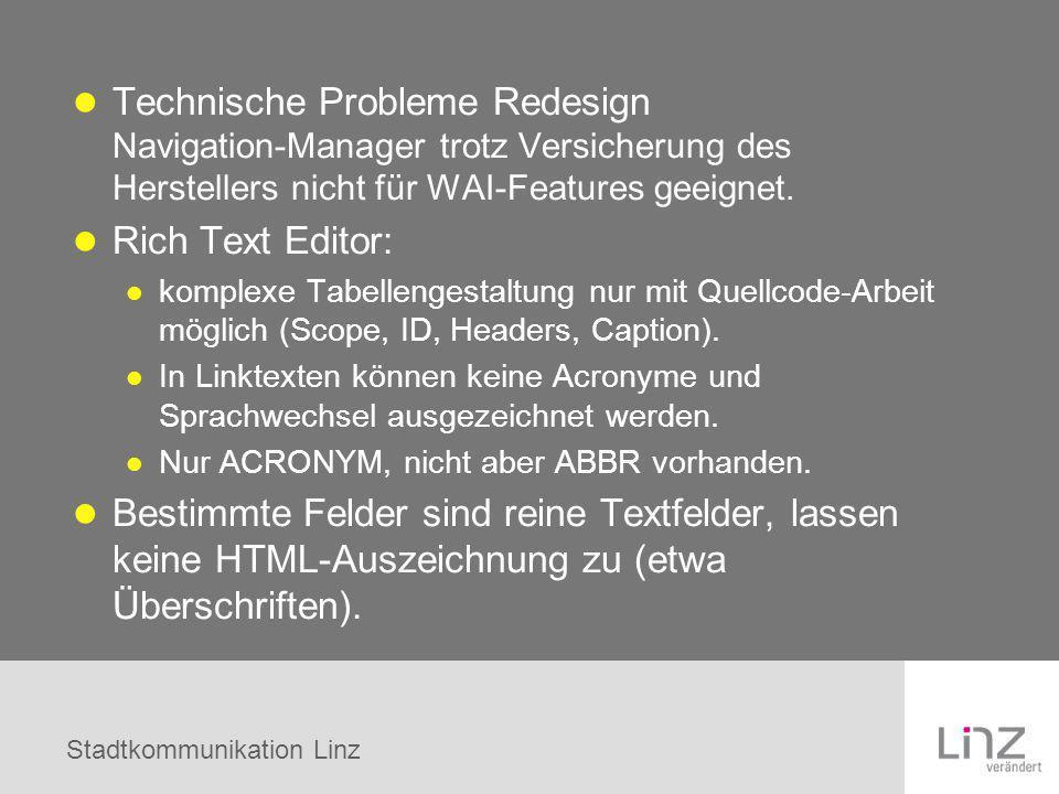 Stadtkommunikation Linz Technische Probleme Redesign Navigation-Manager trotz Versicherung des Herstellers nicht für WAI-Features geeignet. Rich Text