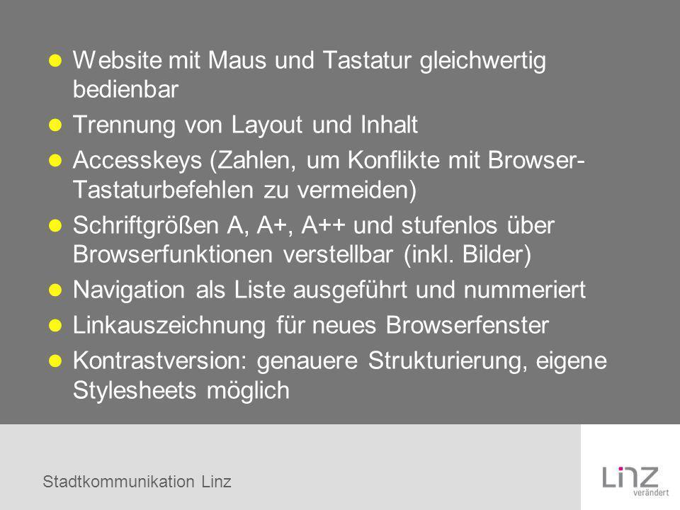 Stadtkommunikation Linz Website mit Maus und Tastatur gleichwertig bedienbar Trennung von Layout und Inhalt Accesskeys (Zahlen, um Konflikte mit Brows