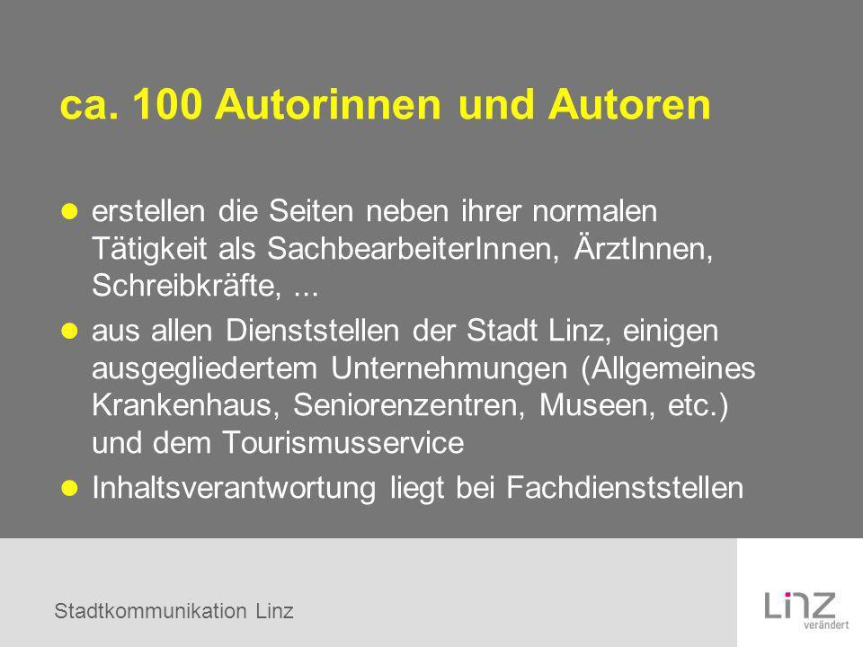 Stadtkommunikation Linz ca. 100 Autorinnen und Autoren erstellen die Seiten neben ihrer normalen Tätigkeit als SachbearbeiterInnen, ÄrztInnen, Schreib