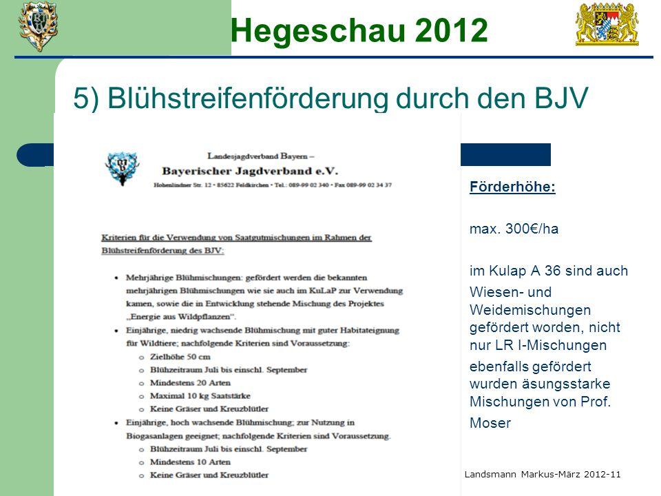 Hegeschau 2012 5) Blühstreifenförderung durch den BJV Förderhöhe: max. 300/ha im Kulap A 36 sind auch Wiesen- und Weidemischungen gefördert worden, ni