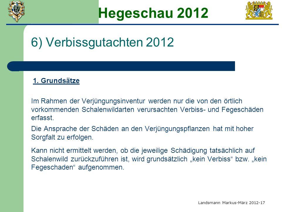 Hegeschau 2012 6) Verbissgutachten 2012 1. Grundsätze Im Rahmen der Verjüngungsinventur werden nur die von den örtlich vorkommenden Schalenwildarten v
