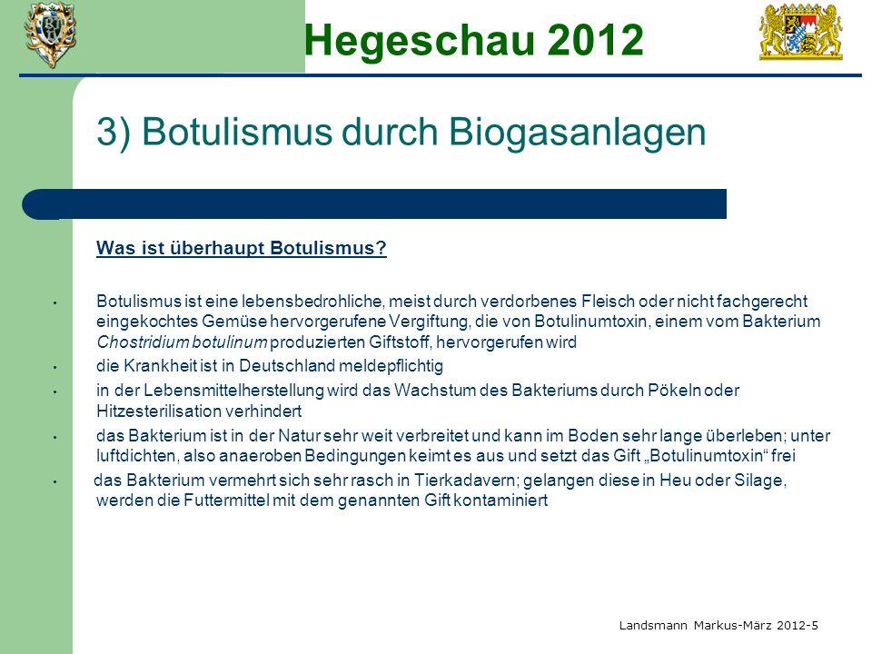 Hegeschau 2012 3) Botulismus durch Biogasanlagen Was ist überhaupt Botulismus? Botulismus ist eine lebensbedrohliche, meist durch verdorbenes Fleisch