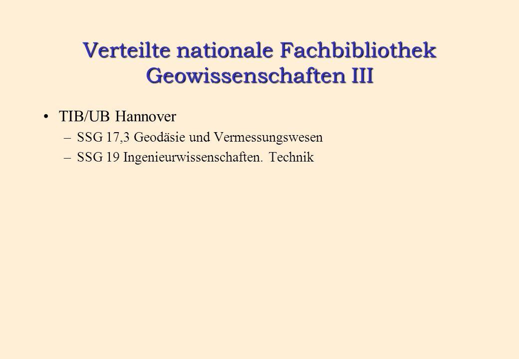Verteilte nationale Fachbibliothek Geowissenschaften III TIB/UB Hannover –SSG 17,3 Geodäsie und Vermessungswesen –SSG 19 Ingenieurwissenschaften. Tech