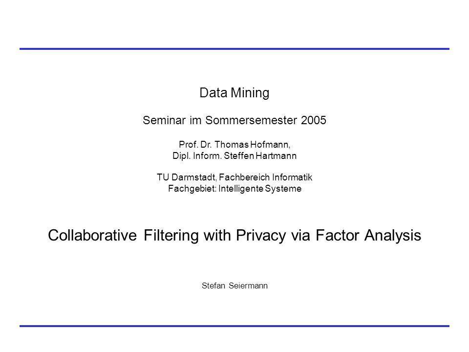 Data Mining Seminar im Sommersemester 2005 Prof. Dr. Thomas Hofmann, Dipl. Inform. Steffen Hartmann TU Darmstadt, Fachbereich Informatik Fachgebiet: I
