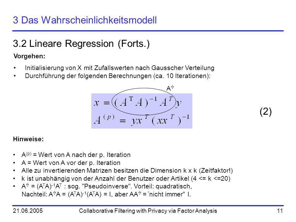 21.06.2005Collaborative Filtering with Privacy via Factor Analysis11 3 Das Wahrscheinlichkeitsmodell 3.2 Lineare Regression (Forts.) Vorgehen: Initial