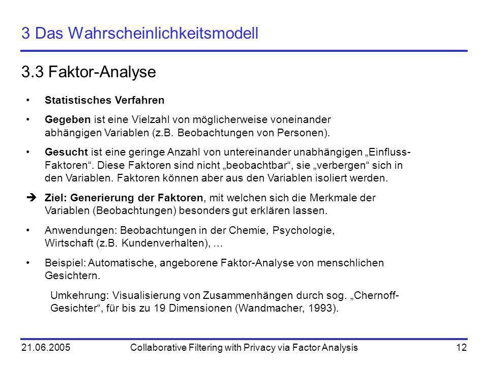 21.06.2005Collaborative Filtering with Privacy via Factor Analysis12 3 Das Wahrscheinlichkeitsmodell 3.3 Faktor-Analyse Statistisches Verfahren Gegebe