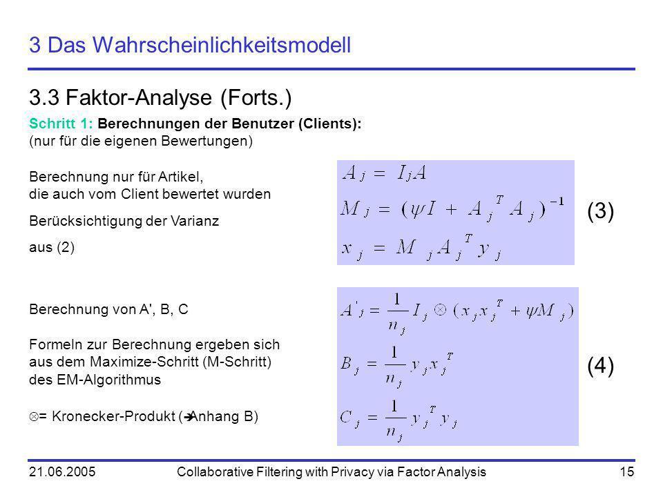21.06.2005Collaborative Filtering with Privacy via Factor Analysis15 3 Das Wahrscheinlichkeitsmodell 3.3 Faktor-Analyse (Forts.) (3) (4) = Kronecker-P