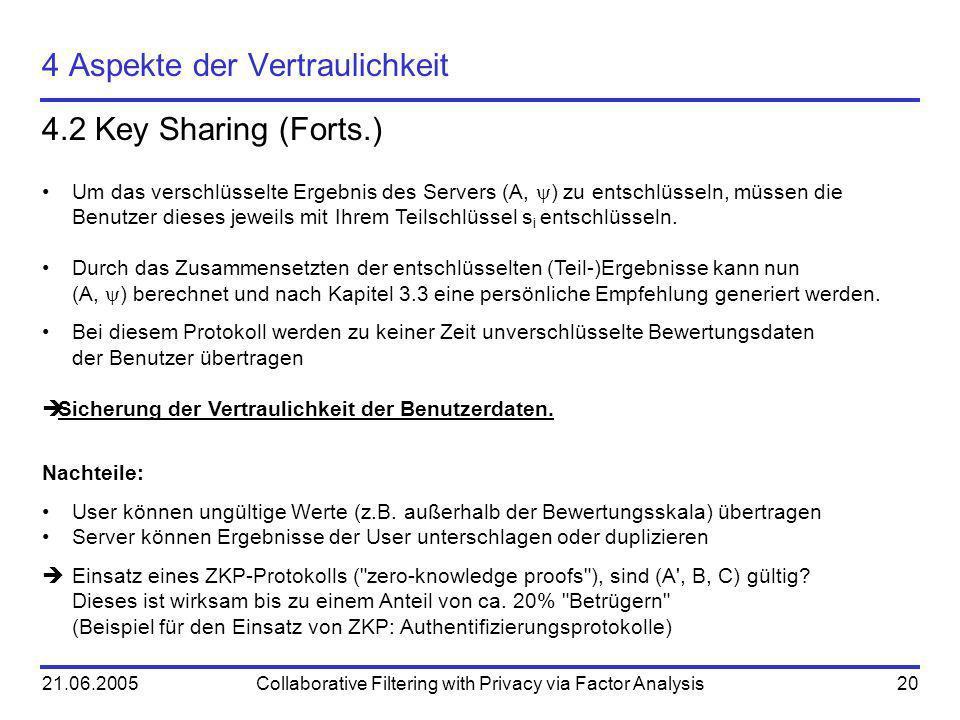 21.06.2005Collaborative Filtering with Privacy via Factor Analysis20 4 Aspekte der Vertraulichkeit 4.2 Key Sharing (Forts.) Um das verschlüsselte Erge