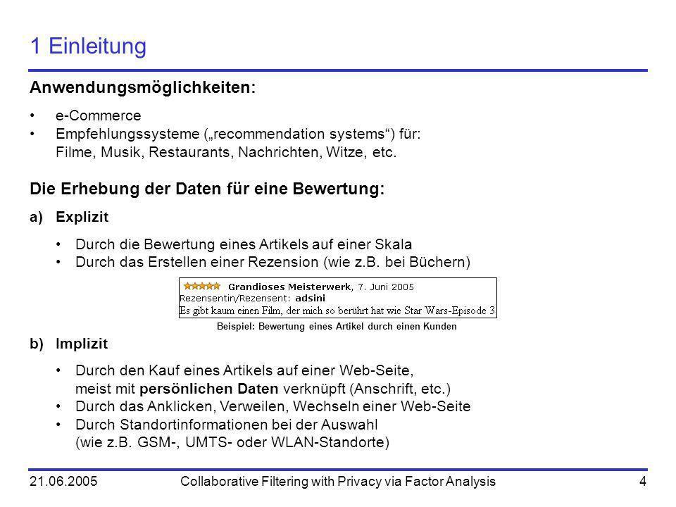 21.06.2005Collaborative Filtering with Privacy via Factor Analysis4 1 Einleitung Anwendungsmöglichkeiten: e-Commerce Empfehlungssysteme (recommendatio