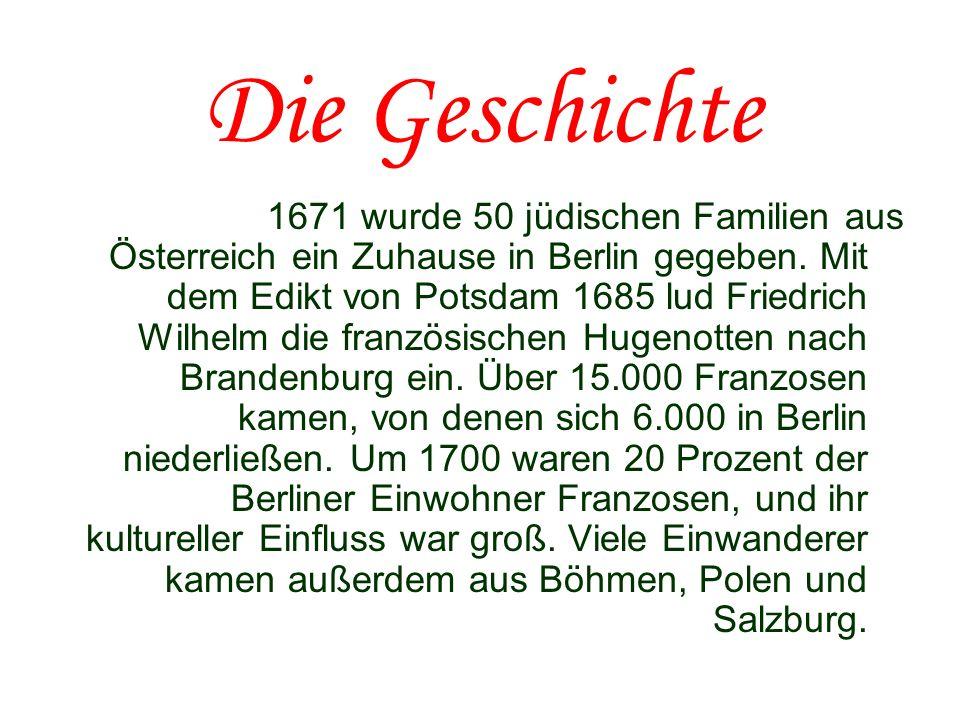 Die Geschichte 1671 wurde 50 jüdischen Familien aus Österreich ein Zuhause in Berlin gegeben. Mit dem Edikt von Potsdam 1685 lud Friedrich Wilhelm die