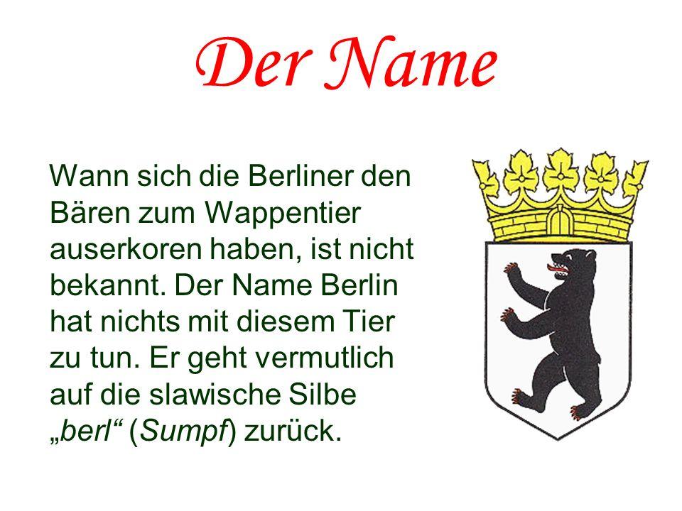 Der Name Wann sich die Berliner den Bären zum Wappentier auserkoren haben, ist nicht bekannt. Der Name Berlin hat nichts mit diesem Tier zu tun. Er ge