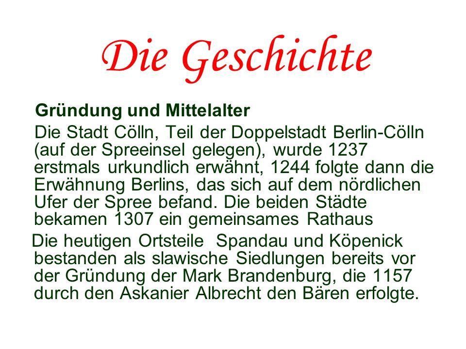 Die Geschichte Gründung und Mittelalter Die Stadt Cölln, Teil der Doppelstadt Berlin-Cölln (auf der Spreeinsel gelegen), wurde 1237 erstmals urkundlic