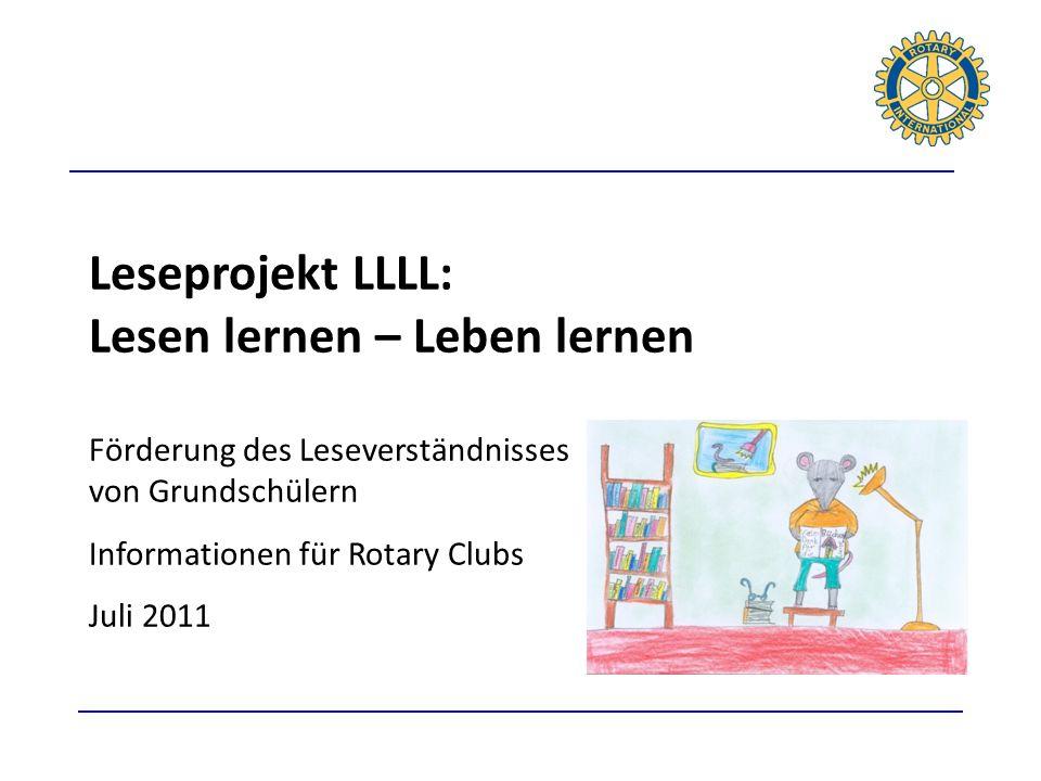 Leseprojekt LLLL: Lesen lernen – Leben lernen Förderung des Leseverständnisses von Grundschülern Informationen für Rotary Clubs Juli 2011