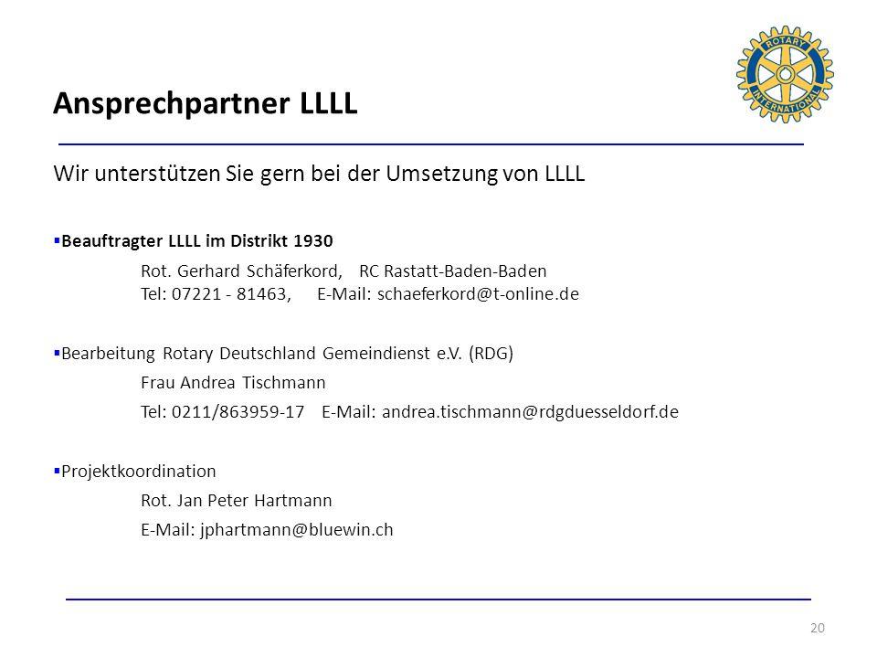 Wir unterstützen Sie gern bei der Umsetzung von LLLL Beauftragter LLLL im Distrikt 1930 Rot. Gerhard Schäferkord, RC Rastatt-Baden-Baden Tel: 07221 -